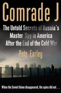 Comrade J : The Untold Secrets of Russia's Master Spy in America after the End of the Cold War