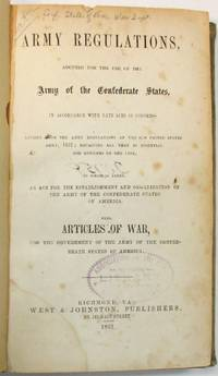 ARMY REGULATIONS ADOPTED FOR THE USE OF THE ARMY OF THE CONFEDERATE STATES, IN ACCORDANCE WITH LATE ACTS OF CONGRESS. REVISED FROM THE ARMY REGULATIONS OF THE OLD UNITED STATES ARMY, 1857; RETAINING ALL THAT IS ESSENTIAL FOR OFFICERS OF THE LINE. TO WHICH IS ADDED, AN ACT FOR THE ESTABLISHMENT AND ORGANIZATION OF THE ARMY OF THE CONFEDERATE STATES OF AMERICA. ALSO, ARTICLES OF WAR, FOR THE GOVERNMENT OF THE ARMY OF THE CONFEDERATE STATES OF AMERICA