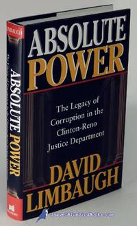 Absolute Power: The Legacy of Corruption in the Clinton-Reno Justice  Department by  David LIMBAUGH - First Edition - 2001 - from Bluebird Books (SKU: 60361)
