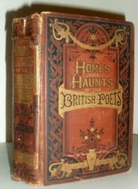 Homes and Haunts of the Most Eminent British Poets