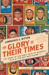 image of The Glory of Their Times: The Story of the Early Days of Baseball Told by the Men Who Played It (Paperback)