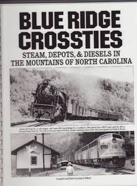 Blue Ridge Crossties : Steam, Depots, & Diesels in the Mountains of North Carolina