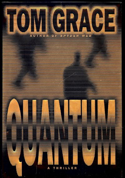 2000. GRACE, Tom. QUANTUM:A THRILLER. : Warner Books, . 8vo., boards in dust jacket; 372 pages. Firs...