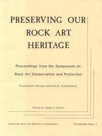 Preserving Our Rock Art Heritage - Proceedings from the Symposium on Rock  Art Conservation and Protection