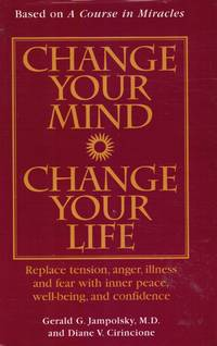 image of Change Your Mind, Change Your Life: Concepts in Attitudinal Healing