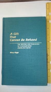 A Gift That Cannot Be Refused: The Writing and Publishing of Contemporary American Poetry (Contributions to the Study of World Literature)