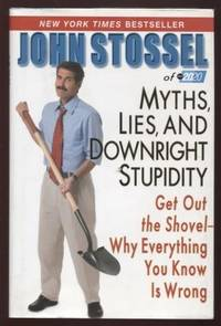 Myths, Lies, and Downright Stupidity ;  Get Out the Shovel -- Why  Everything You Know is Wrong  Get Out the Shovel -- Why Everything You  Know is Wrong