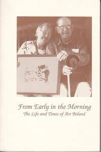 image of From Early In the Morning.  The Life and Times of Art Boland  [SIGNED, Limited First Edition]