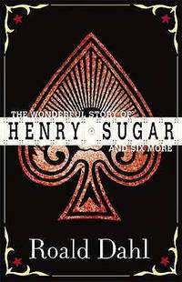 The Wonderful World of Henry Sugar and Six More. Roald Dahl (Puffin Teenage Books)