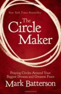 image of The Circle Maker: Praying Circles Around Your Biggest Dreams and Greatest Fears