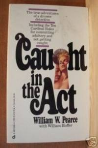 CAUGHT IN THE ACT The True Adventures of a Divorce Detective