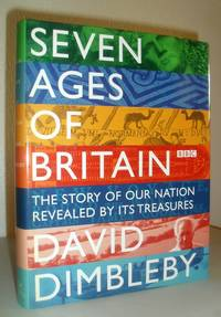 Seven Ages of Britain - The Story of our Nation Revealed By Its Treasures