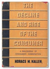 The Decline and Rise of the Consumer: A Philosophy of Consumer Coöperation by  Horace M KALLEN - First Edition - 1935 - from Lorne Bair Rare Books and Biblio.com