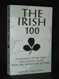 The Irish 100: A Ranking of the Most Influential Irish Men and Women of all Time by Peter Costello - Paperback - 1st Edition  - 2001 - from Tarrington Books and Biblio.com