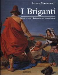 I Briganti. Storia - Arte - Letteratura - Immaginario by  Renato MAMMUCARI - 2000 - from Studio Bibliografico Marini and Biblio.com