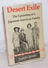 image of Desert exile; the uprooting of a Japanese American family
