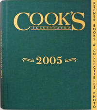 Cook's Illustrated 2005 Annual: Cook's Illustrated Series by America's Test Kitchen - Cook's Illustrated Editors - First Edition: First Printing - 2005 - from KEENER BOOKS (Member IOBA) and Biblio.com