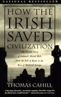 image of How the Irish Saved Civilization: The Untold Story of Ireland's Heroic Role From