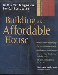 Building an Affordable House ;  Trade Secrets to High-Value, Low-Cost  Construction  Trade Secrets to High-Value, Low-Cost Construction