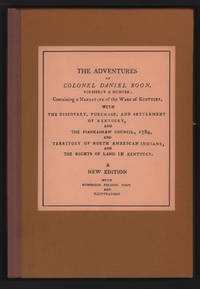 image of The adventures of Colonel Daniel Boon, formerly a hunter : containing a narrative of the wars of Kentucky, with the discovery, purchase, and settlement of Kentucky ; and the Piankashaw Council, 1784 ; and territory of North American Indians ; and the rights of land in Kentucky.
