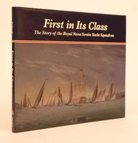 First in Its Class: The Story of the Royal Nova Scotia Yacht Squadron by  Nancie Erhard - 1986 - from Minotavros Books and Biblio.com