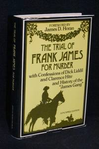 """The Trial of Frank James for Murder with Confessions of Dick Liddil and Clarence Hite and History of the """"James Gang"""""""