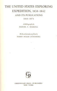 The United States Exploring Expedition, 1838-1842 And Its Publications 1844-1874; [Annotated Bibliography] [Reprint of 1942 New York Public Library publication of the Bulletin of the New York Public Library of February 1940 and January, July and October 1941, with additions and corrections]
