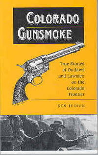 Colorado Gunsmoke: True Stories of Outlaws & Lawmen on the Colorado Frontier