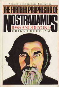 The Further Prophecies of Nostradamus 1985 and Beyond by  Erika; Nostradamus Cheetham - Paperback - Sixteenth Printing  - 1985 - from BOOX and Biblio.co.uk