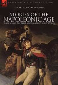 Stories of the Napoleonic Age: Uncle Bernac, the Great Shadow and Three Short Stories by Arthur Conan Doyle - Hardcover - 2009-09-22 - from Books Express and Biblio.com