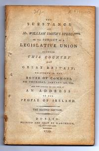 The Substance of Mr. William Smith's Speech on the Subject of a Legislative Union Between This County and Great Britain