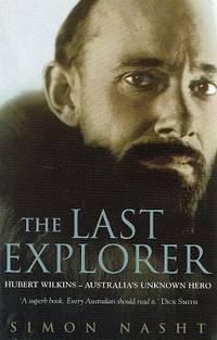 image of The Last Explorer: Hubert Wilkins Australia's Unknown Hero