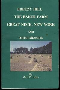Breezy Hill, The Baker Farm, Great Neck, New York and Other Memoirs