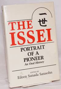 The Issei; portrait of a pioneer, an oral history