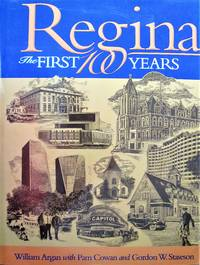 image of Regina: The First 100 Years : Regina's Cornerstones The History of Regina Told through Its Buildings and Monuments
