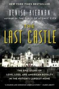 The Last Castle: The Epic Story of Love, Loss, and American Royalty in the Nation's Largest Home by Denise Kiernan - Hardcover - 2017-09-26 - from Books Express (SKU: 1476794049n)