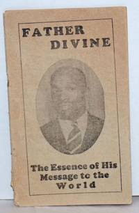 Father Divine, the essence of his message to the world [cover title, caption title:] the spirit of the consciousness..