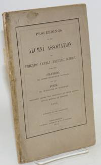 image of Proceedings of the Alumni Association of Friends' Yearly Meeting School: With the Oration, by John Stanton Gould, and the Poem, by William M. Rodman, Delivered Before the Association at Their Fourth Annual Meeting at Newport, 1862