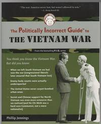 The Politically Incorrect Guide to The Vietnam War. by  PHILLIP JENNINGS - from Time Booksellers (SKU: 110816)