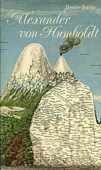 Alexander von Humboldt. Biographie eines grossen Forschungsreisenden.