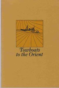 image of TOWBOATS TO THE ORIENT A History of Alaska Barge and Transport in the  South China Sea