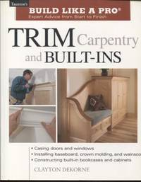 Trim Carpentry and Built-Ins ;  Taunton's BLP: Expert Advice from Start to  Finish  Taunton's Build Like a Pro  Taunton's BLP: Expert Advice from  Start to Finish