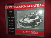 Eyewitness on Alcatraz (inscribed by the author). Interviews with Guards, Families &...