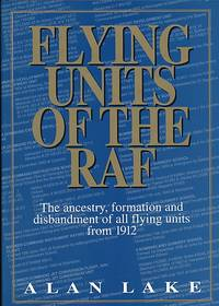 Flying Units of the RAF. The Ancestry, Formation and Disbandment of All Flying Units from 1912 by  Alan([David Winter]) Lake - First Edition - 1999 - from Barter Books Ltd and Biblio.com