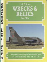 Wrecks and Relics 11th Edition - The Biennial Survey of Preserved, Instructional and Derelict Airframes in the U.K.and Eire