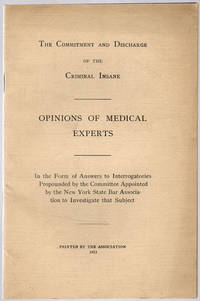 The commitment and discharge of the criminal insane.  Opinions of medical experts, in the form of answers to… by New York State Bar Association - 1913 - from Philadelphia Rare Books & Manuscripts Co., LLC (PRB&M)  (SKU: 39316)