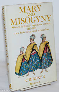 image of Mary and Misogyny: Women in the Iberian expansion overseas, 1415-1815; some facts, fancies and personalities