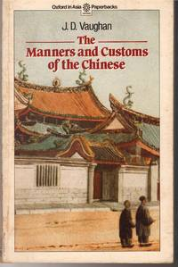 The Manners and Customs of the Chinese in the Straits Settlements