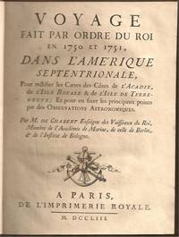 Voyage fait par Ordre du Roi en 1750 et 1751 dans l Amérique Septentrionale, pour rectifier les cartes des côtes de l'Acadie, de l'Isle Royale & de l'isle de Terre-neuve et pour en fixer les principaux points par des observations astronomiques