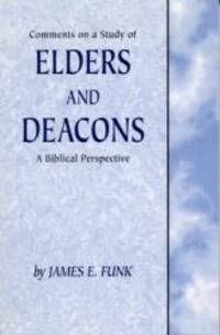 Elders and Deacons: A Biblical Perspective by James E. Funk - Paperback - 2001-12-01 - from Books Express (SKU: 0971569614)